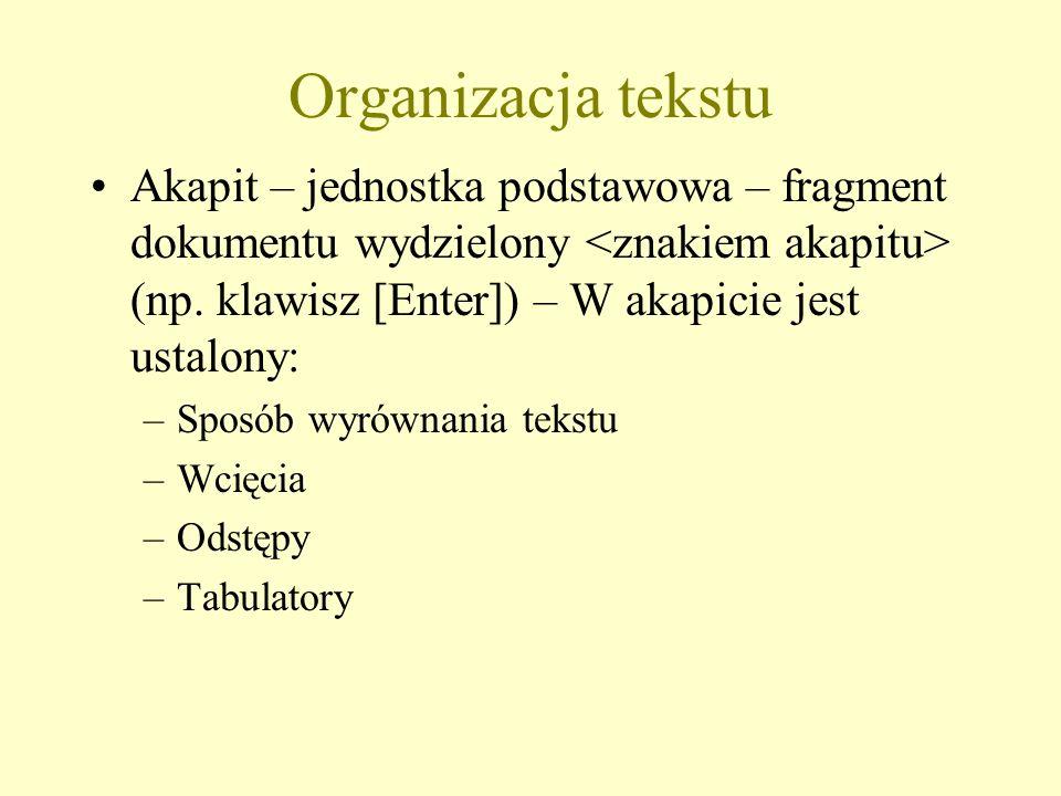 Organizacja tekstu Akapit – jednostka podstawowa – fragment dokumentu wydzielony <znakiem akapitu> (np. klawisz [Enter]) – W akapicie jest ustalony: